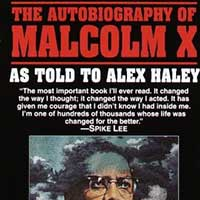 Autobiography of Malcolm X as told by Alex Haley: Published the year of Malcolm X's death, Alex Haley's cowritten autobiography gets into the heart and soul of famous spokesman for the Nation of Islam.