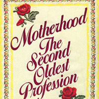 Motherhood, the Second Oldest Profession