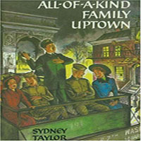 All-of-a-Kind Family Uptown by Sydney Taylor is the third in a series of semi-autobiographical books by Sydney Taylor about a Jewish family living in the New York in the first half of the 20th century.