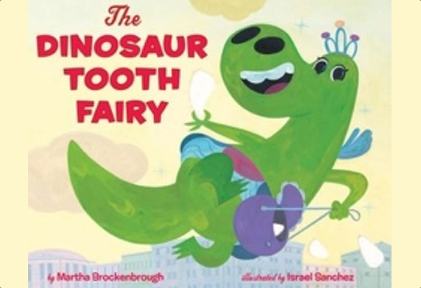 The Dinosaur Tooth Fairy by Martha Brockenbrough is about a tooth fairy who takes care of dinosaur teeth.