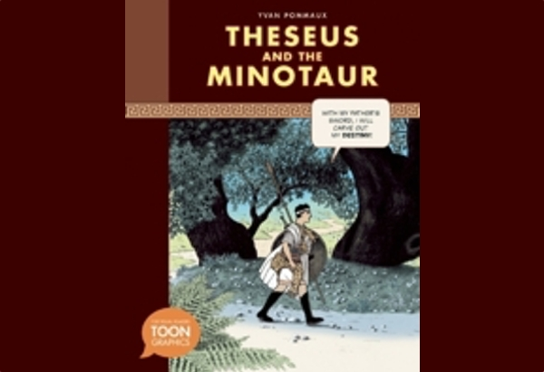 Theseus and the Minotaur  is a graphic novel retelling of the minotaur myth.