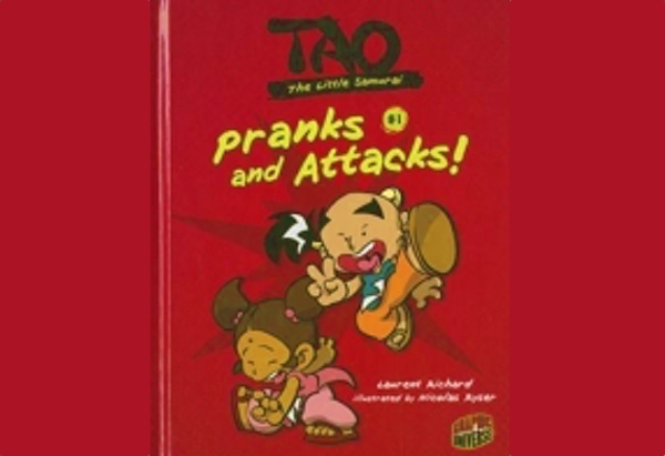 Pranks and Attacks! by Laurent Richard is the first in the Tao, the Little Samurai series.