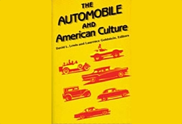 The Automobile and American Culture edited by David Lanier Lewis: These essays cover everything form the early history (including research, development, and long since forgotten companies), romance and sex, cars in the arts (paintings, songs, and books), and some dystopian glimpses of the America post automobile as the cars seem to have destroyed the smaller, people oriented cities, but have created an infrastructure that can't sustain itself.