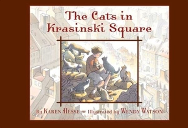The Cats In Krasinski Square by Karen Hesse .
