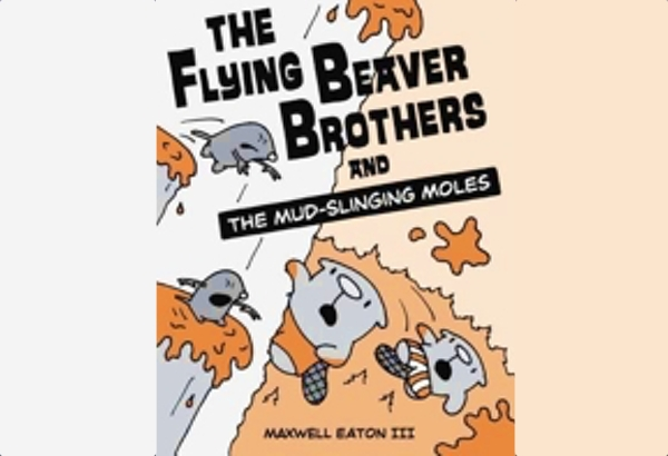 The Flying Beaver Brothers and the Mud-Slinging Moles by Maxwell Eaton III: Hilda lives with her mother in a cabin in the foothills..