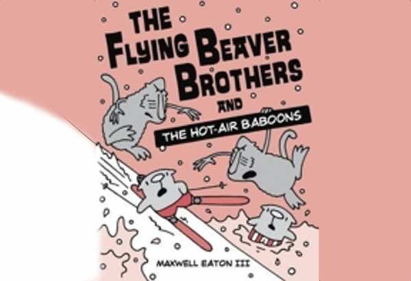 The Flying Beaver Brothers and the Hot Air Baboons by Maxwell Eaton III: This time it's baboons and they have a too good to be true promise.