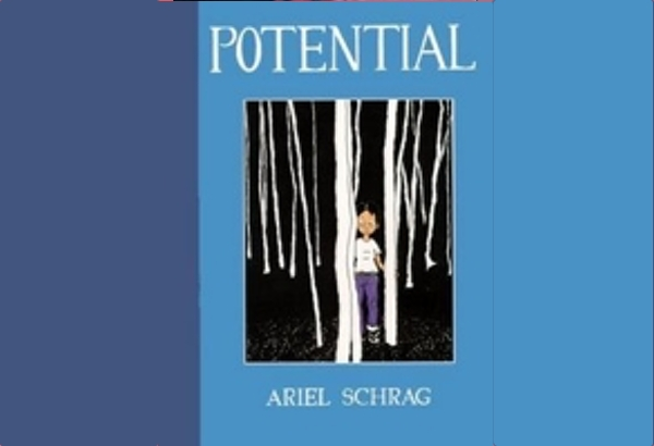Potential by Ariel Schrag is a graphic memoir of the author's sexual awakening in ninth grade.