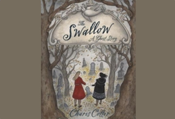 The Swallow: A Ghost Story by Charis Cotter: Rose and Polly's friendship brings up an old mystery.