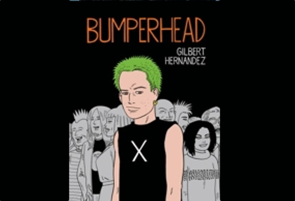 Bumperhead by Gilbert Hernández: Bobby is a troubled youth drawn into the punk scene.
