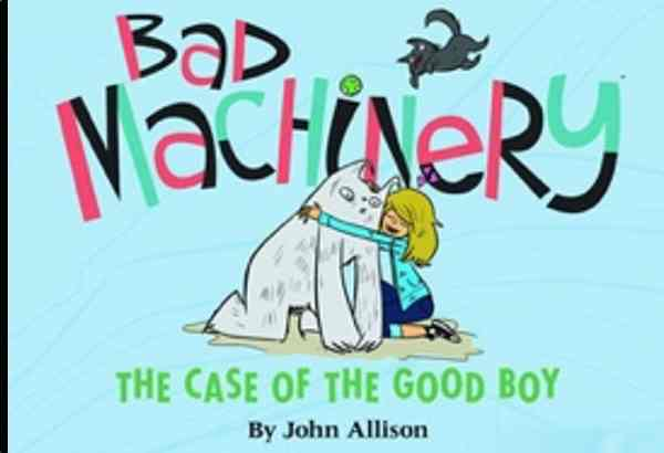 Bad Machinery 2: The Case of the Good Boy by John Allison: Bad Machinery 2: The Case of the Good Boy by John Allison: It is the second printed collection from the web comic.