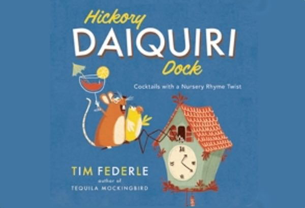 Hickory Daiquiri Dock: Cocktails with a Nursery Rhyme Twist by Tim Federle: More cocktails, this time for parents who hate parenting.