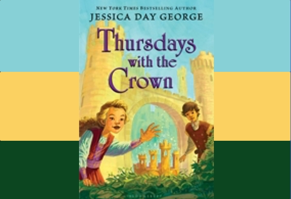 Thursdays with the Crown by Jessica Day George: What is the truth behind the beloved castle?