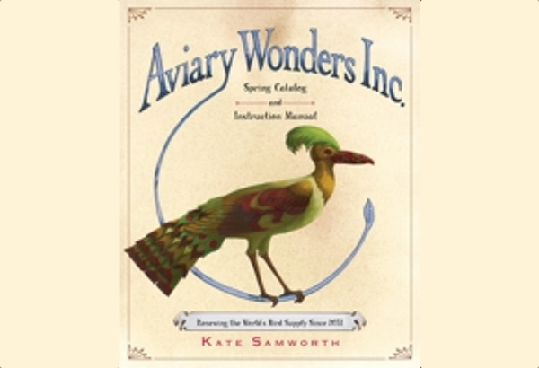 Aviary Wonders Inc. Spring Catalog and Instruction Manual by Kate Samworth: starts of strong and then goes lost in cliche.