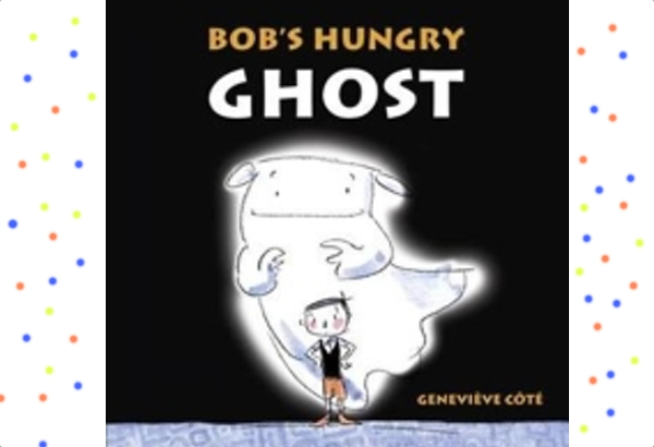 Bob's Hungry Ghost by Genevieve Cote: How about a ghost for a pet?