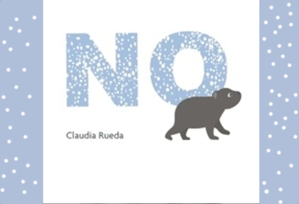 No by Claudia Rueda: A cute story about a bear who doesn't want to listen.