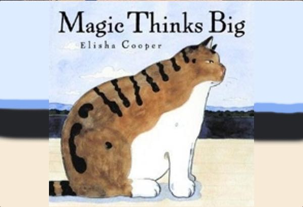 Magic Thinks Big by Elisha Cooper: It's a story about a cat who needs to decide