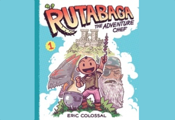 Rutabaga the Adventure Chef: Book 1 by Eric Colossal