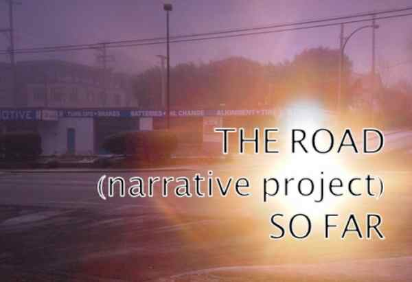 The Road (narrative project) So Far...