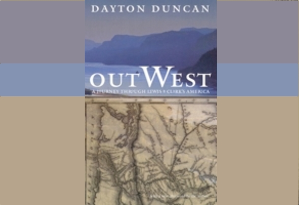 Out West: A Journey through Lewis and Clark's America by Dayton Duncan