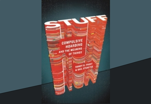 Stuff: Compulsive Hoarding and the Meaning of Things by Randy O. Frost