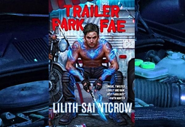 Trailer Park Fae by Lilith Saintcrow