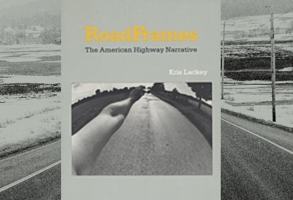 RoadFrames: The American Highway Narrative by Kris Lackey