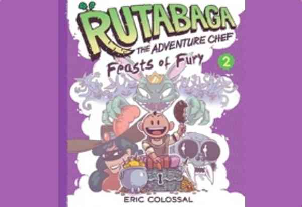 Rutabaga the Adventure Chef: Book 2: Feasts of Fury by Eric Colossal