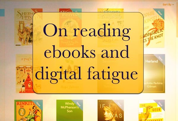 On reading ebooks and digital fatigue.