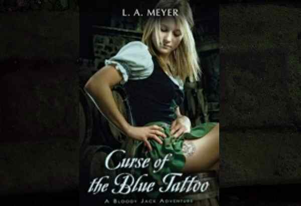 Curse of the Blue Tattoo: Being an Account of the Misadventures of Jacky Faber, Midshipman and Fine Lady by L.A. Meyer