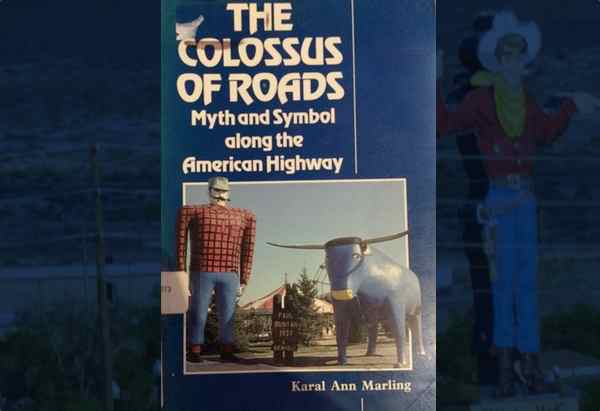 The Colossus of Roads: Myth and Symbol Along the American Highway by Karal Ann Marling