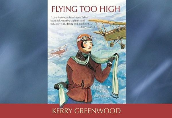Flying Too High by Kerry Greenwood