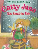 Catty Jane Who Hated the Rain by Valeri Gorbachev