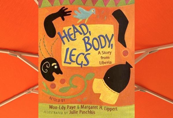 Head, Body, Legs: A Story from Liberia by Won-Ldy Paye