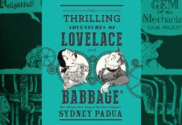 The Thrilling Adventures of Lovelace and Babbage: The (Mostly) True Story of the First Computer by Sydney Padua