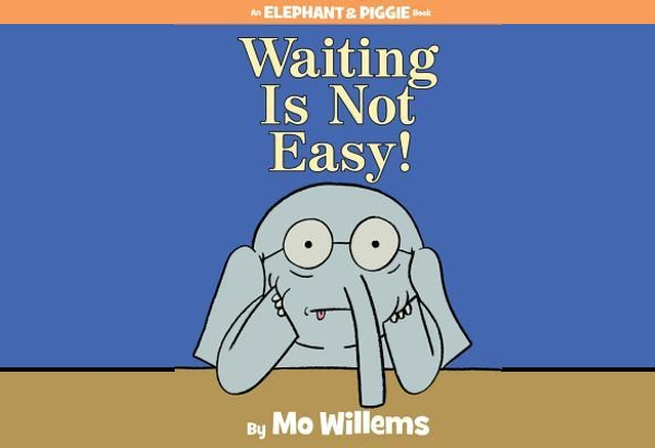Waiting is Not Easy! by by Mo Willems