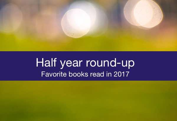 Half year round-up - Favorite books read in 2017.