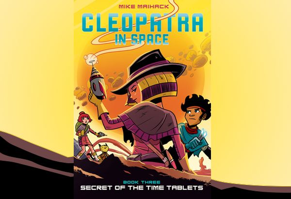 Cleopatra in Space: Secret of the Time Tablets  by Mike Maihack