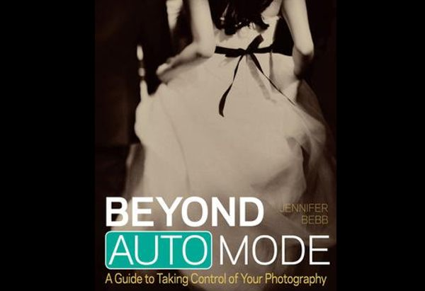 Beyond Auto Mode  by Jennifer Bebb