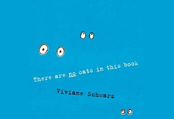 There Are No Cats in this Bookn by Viviane Schwarz