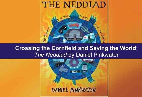 Crossing the Cornfield and Saving the World: The Neddiad by Daniel Pinkwater