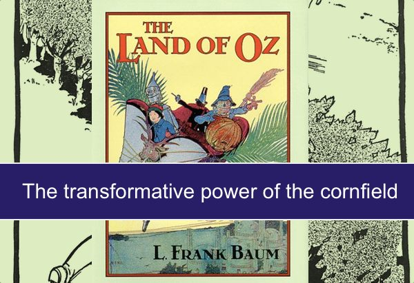 The transformative power of the cornfield: magic in the Marvelous Land of Oz