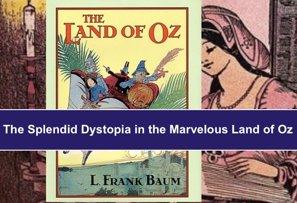 The Splendid Dystopia in the Marvelous Land of Oz