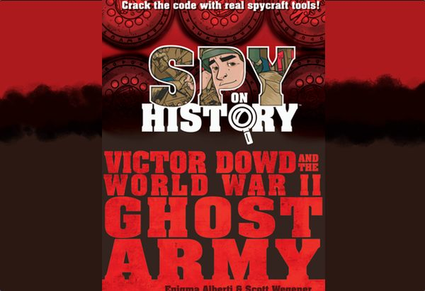 Spy on History: Victor Dowd and the World War II Ghost Army